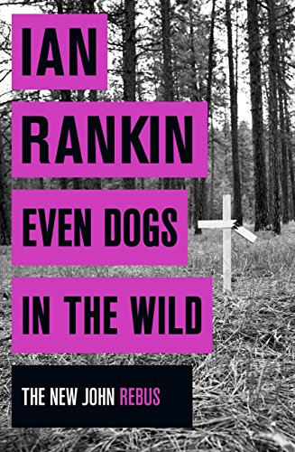 Even Dogs in the Wild: The New John Rebus (Inspector Rebus Book 20)