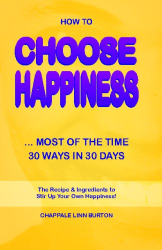How To Choose Happiness...Most Of The Time: 30 Ways In 30 Days