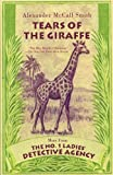 Tears of the Giraffe (No. 1 Ladies' Detective Agency) A. Robert Smith