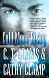 Cold Moon Rising (A Tale of the Sazi) (A Paranormal Romance) (0765359642) by C. T. Clamp