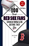 100 Things Red Sox Fans Should Know & Do Before They Die (100 Things   Fans Should Know)