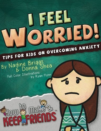 I Feel Worried! Tips for Kids on Overcoming Anxiety (How to Make & Keep Friends Workbooks) (Volume 2) (How To Make Friends Book compare prices)