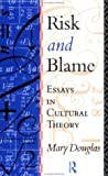 Risk and blame : essays in cultural theory