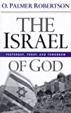 The Israel of God: Yesterday, Today, and Tomorrow (0875523986) by Robertson, O. Palmer