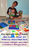 Alex Learns About Art / Alex aprende sobre el arte (Alex's Bilingual Children's Book Series)