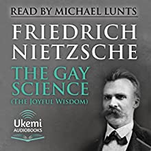 The Gay Science (The Joyful Wisdom) | Livre audio Auteur(s) : Friedrich Nietzsche Narrateur(s) : Michael Lunts