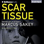 Scar Tissue: Seven Stories of Love and Wounds | Marcus Sakey