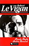 img - for Robert Le Vigan: Desordre et genie (Collection Maurice Bessy) (French Edition) book / textbook / text book