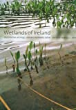 Wetlands of Ireland: Distribution, Ecology, Uses and Economic Value