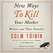 New Ways to Kill Your Mother: Writers and Their Families | [Colm Toibin]