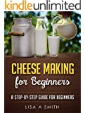 Cheese Making for Beginners: A Step-by-Step Guide for Beginners