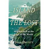 Island of the Lost: Shipwrecked at the Edge of the World ~ Joan Druett