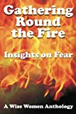 img - for Gathering Round the Fire: Insights on Fear - A Wise Women Anthology book / textbook / text book