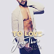 To Love Jason Thorn Audiobook by Ella Maise Narrated by Lidia Dornet, Sebastian York
