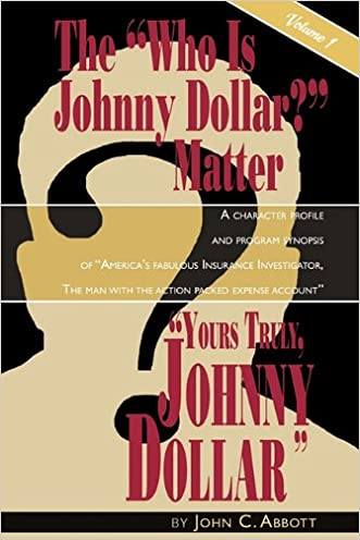 Yours Truly, Johnny Dollar Vol. 1 written by John C. Abbott