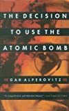 The Decision to Use the Atomic Bomb (067976285X) by Gar Alperovitz