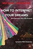 img - for How To Interpret Your Dreams: and discover your life purpose book / textbook / text book