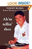 Ah'm Tellin' Thee - A Biography of Tommy Banks, Bolton Wanderers and England