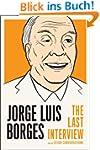 Jorge Luis Borges: The Last Interview...