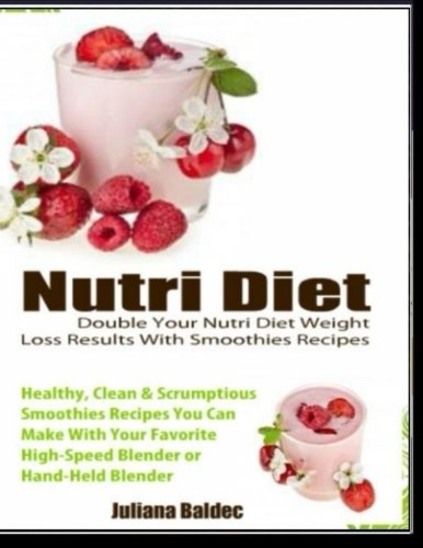 Nutri Diet: Healthy, Easy & Quick Lose Pounds Shaker & Blender Smoothies Recipes by Juliana Baldec