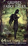 Grimm s Fairy Tales: 64 Dark Original Tales - With Accompanying Facts and 55 Illustrations.