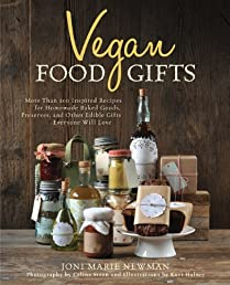 Vegan Food Gifts: More Than 100 Inspired Recipes for Homemade Baked Goods, Preserves, and Other Edible Gifts Everyone Will Love