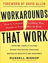 Workarounds That Work : How to Conquer Anything That Stands in Your Way at Work