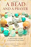 A Bead and a Prayer: A Beginners Guide to Protestant Prayer Beads