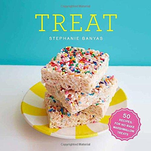 Treat: 50 Recipes for No-Bake Marshmallow Treats by Stephanie Banyas