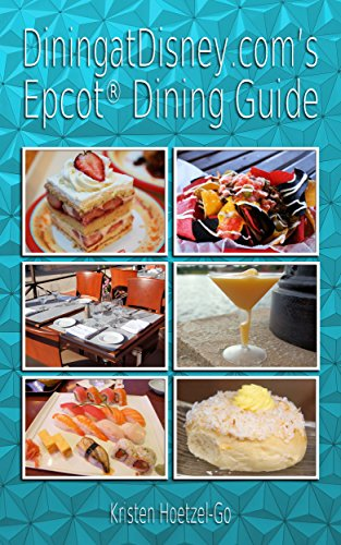 DiningatDisney.com's Epcot Dining Guide: Everything You Need to Enjoy Dining at Epcot