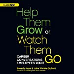 Help Them Grow or Watch Them Go: Career Conversations Employees Want | Beverly Kaye,Julie Winkle-Giulioni