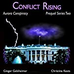 Conflict Rising: Aurora Conspiracy Episodes, Book 2 | Ginger Gelsheimer,Christina Keats