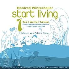 Start Living 1: Das 6 Wochen Training Hörbuch von Manfred Winterheller Gesprochen von: Patrick Giese