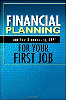 Financial Planning For Your First Job: A Comprehensive Financial Planning Guide (6th Edition)
