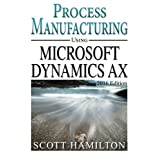 Process Manufacturing using Microsoft Dynamics AX: 2016 Edition