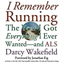I Remember Running: The Year I Got Everything I Ever Wanted - and ALS Audiobook by Darcy Wakefield Narrated by Jennifer Van Dyck