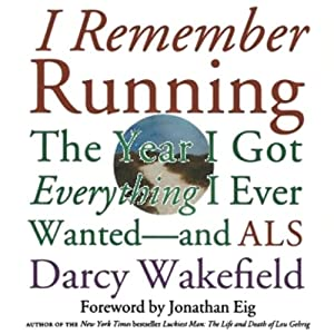 I Remember Running: The Year I Got Everything I Ever Wanted - and ALS | [Darcy Wakefield]