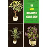 128 More Houseplants You Can Grow ~ Rob Herwig