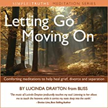 Letting Go, Moving On (       UNABRIDGED) by Lucinda Drayton Narrated by Lucinda Drayton