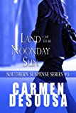 Land of the Noonday Sun (Southern Suspense Series Book 3)