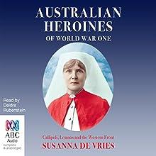 Australian Heroines of World War One Audiobook by Susanna de Vries Narrated by Deidre Rubenstein