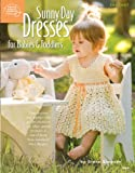 Sunny Day Dresses for Babies & Toddlers Crochet and Knitting Book