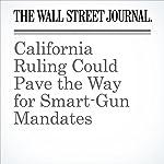 California Ruling Could Pave the Way for Smart-Gun Mandates | Joe Palazzolo