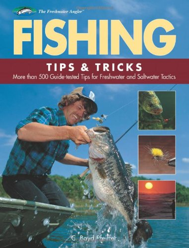 Fishing Tips &amp; Tricks: More Than 500 Guide-tested Tips for Freshwater and Saltwater Tactics (The Freshwater Angler)