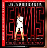 The King on the Road: Elvis Live on Tour: 1954-1977 (0312141467) by Gordon, Robert