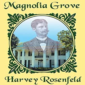 Magnolia Grove: The Story of Rear Admiral Richmond Pearson Hobson | [Dr. Harvey Rosenfeld]