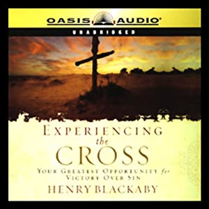 Experiencing the Cross: Your Greatest Opportunity for Victory Over Sin | [Henry Blackaby]