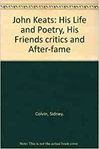 John Keats His Life And Poetry His Friends Critics