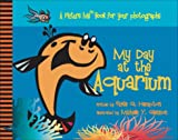 My Day at the Aquarium (Picture Me Books)