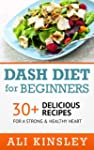 Dash Diet for Beginners: 30+ Deliciou...